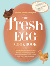 The Fresh Egg Cookbook (eBook): From Chicken to Kitchen, Recipes for Using Eggs from Farmers' Markets, Local Farms, and Your Own Backyard