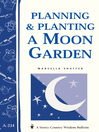 Planning & Planting a Moon Garden (eBook): Storey's Country Wisdom Bulletin A-234