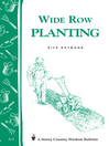 Wide Row Planting (eBook): Storey's Country Wisdom Bulletin A-02