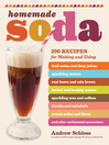 Homemade Soda (eBook): 200 Recipes for Making & Using Fruit Sodas & Fizzy Juices, Sparkling Waters, Root Beers & Cola Brews, Herbal & Healing Waters, Sparkling Teas & Coffees, Shrubs & Switchels, Cream Sodas & Floats, & Other Carbonated Concoctions