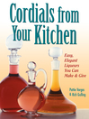 Cordials from Your Kitchen (eBook): Easy, Elegant Liqueurs You Can Make & Give