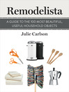Remodelista (eBook): A Guide to the 100 Most Beautiful, Useful Household Objects: (A Remodelista Short)
