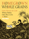 Homegrown Whole Grains (eBook): Grow, Harvest, and Cook Wheat, Barley, Oats, Rice, Corn and More