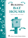 Building Bat Houses (eBook): Storey's Country Wisdom Bulletin A-178