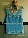 Knitting Loves Crochet (eBook): 22 Stylish Designs to Hook Up Your Knitting with a Touch of Crochet