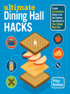Ultimate Dining Hall Hacks (eBook): Create Extraordinary Dishes from the Ordinary Ingredients in Your College Meal Plan