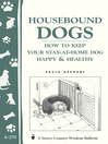 Housebound Dogs (eBook): How to Keep Your Stay-at-Home Dog Happy & Healthy