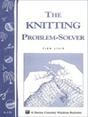 The Knitting Problem Solver (eBook): Storey's Country Wisdom Bulletin A-128