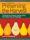 The Big Book of Preserving the Harvest (eBook): 150 Recipes for Freezing, Canning, Drying and Pickling Fruits and Vegetables