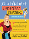 Stitch 'n Bitch Superstar Knitting (eBook): Go Beyond the Basics