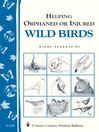 Helping Orphaned or Injured Wild Birds (eBook): Storey's Country Wisdom Bulletin A-210