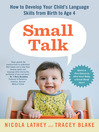Small Talk (eBook): How to Develop Your Child's Language Skills from Birth to Age Four