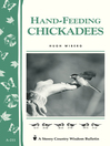 Hand-Feeding Chickadees (eBook): Storey's Country Wisdom Bulletin A-211