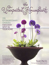 The Unexpected Houseplant (eBook): 220 Extraordinary Choices for Every Spot in Your Home