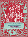 Grow Your Handmade Business (eBook): How to Envision, Develop, and Sustain a Successful Creative Business