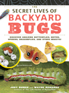 The Secret Lives of Backyard Bugs (eBook): Discover Amazing Butterflies, Moths, Spiders, Dragonflies, and Other Insects!