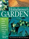 The Homebrewer's Garden (eBook): How to Easily Grow, Prepare, and Use Your Own Hops, Malts, and Brewing Herbs
