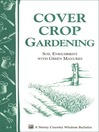 Cover Crop Gardening (eBook): Storey's Country Wisdom Bulletin A-05: Soil Enrichment with Green Manures