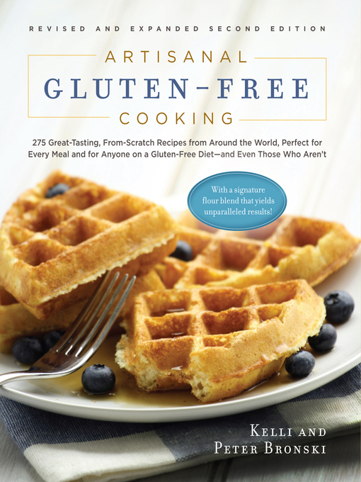Artisanal Gluten-Free Cooking (eBook): 275 Great-Tasting, From-Scratch Recipes from Around the World, Perfect for Every Meal and for Anyone on a Gluten-Free Diet—and Even Those Who Aren't