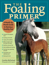 The Foaling Primer (eBook): A Step-by-Step Guide to Raising a Healthy Foal