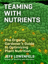 Teaming with Nutrients (eBook): The Organic Gardener's Guide to Optimizing Plant Nutrition