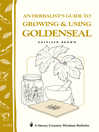 An Herbalist's Guide to Growing & Using Goldenseal (eBook): Storey's Country Wisdom Bulletin A-233