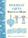 Holiday Gifts Kids Can Make (eBook): Storey's Country Wisdom Bulletin A-165