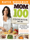 The Mom 100 Cookbook (eBook): 100 Recipes Every Mom Needs in Her Back Pocket