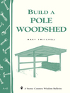 Build a Pole Woodshed (eBook): Storey Country Wisdom Bulletin A-42