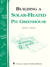 Building a Solar-Heated Pit Greenhouse (eBook): Storey's Country Wisdom Bulletin A-37