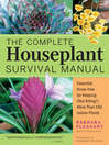 The Complete Houseplant Survival Manual (eBook): Essential Gardening Know-How for Keeping (Not Killing!) More Than 160 Indoor Plants
