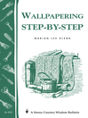 Wallpapering Step-by-Step (eBook): Storey's Country Wisdom Bulletin A-113