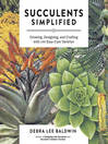 Succulents Simplified (eBook): Growing, Designing, and Crafting with 100 Easy-Care Varieties