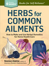 Herbs for Common Ailments (eBook): How to Make and Use Herbal Remedies for Home Health Care. A Storey Basics® Title