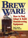 Brew Ware (eBook): How to Find, Adapt & Build Homebrewing Equipment
