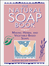 The Natural Soap Book (eBook): Making Herbal and Vegetable-Based Soaps