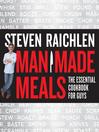 Man Made Meals (eBook): The Essential Cookbook for Guys