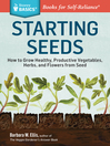 Starting Seeds (eBook): How to Grow Healthy, Productive Vegetables, Herbs, and Flowers from Seed. A Storey Basics Title