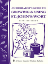 An Herbalist's Guide to Growing & Using St. John's Wort (eBook): Storey's Country Wisdom Bulletin A-230
