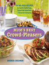 Mom's Best Crowd-Pleasers (eBook): 101 No-Fuss Recipes for Family Gatherings, Casual Get-Togethers & Surprise Company