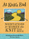 At Knit's End (eBook): Meditations for Women Who Knit Too Much