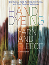 Hand Dyeing Yarn and Fleece (eBook): Custom-Color Your Favorite Fibers with Dip-Dyeing, Hand-Painting, Tie-Dyeing, and Other Creative Techniques