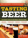 Tasting Beer (eBook): An Inside Guide to the World's Greatest Drink