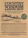 Country Wisdom & Know-How (eBook): Everything You Need to Know to Live Off the Land