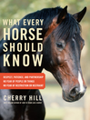 What Every Horse Should Know (eBook): Respect, Patience, and Partnership, No Fear of People or Things, No Fear of Restriction or Restraint