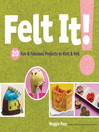 Felt It! (eBook): 20 Fun & Fabulous Projects to Knit & Felt
