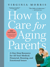 How to Care for Aging Parents (eBook): A One-Stop Resource for All Your Medical, Financial, Housing, and Emotional Issues