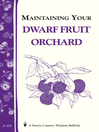Maintaining Your Dwarf Fruit Orchard (eBook): Storey's Country Wisdom Bulletin A-134
