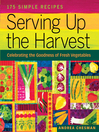 Serving Up the Harvest (eBook): Celebrating the Goodness of Fresh Vegetables - 175 Simple Recipes
