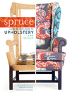 Spruce (eBook): A Step-by-Step Guide to Upholstery and Design